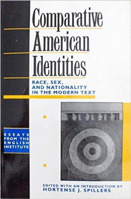 Comparative American Identities: Race, Sex and Nationality in the Modern Text (Essays of the English Institute)