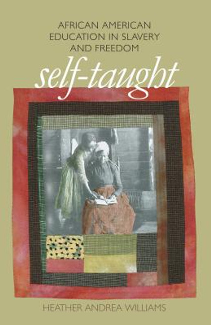 Self-Taught: African American Education in Slavery and Freedom (The John Hope Franklin Series in African American History and Culture)