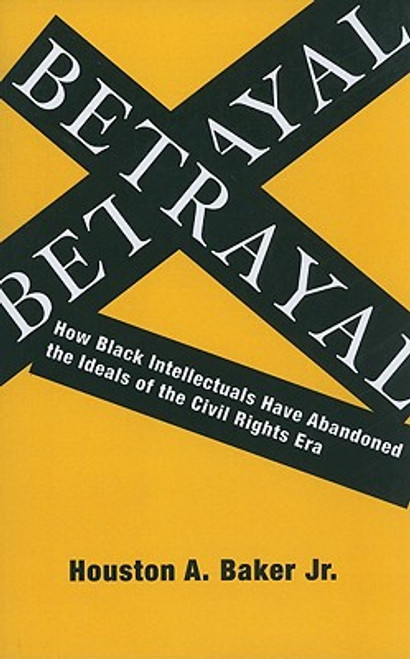 Betrayal: How Black Intellectuals Have Abandoned the Ideals of the Civil Rights Era