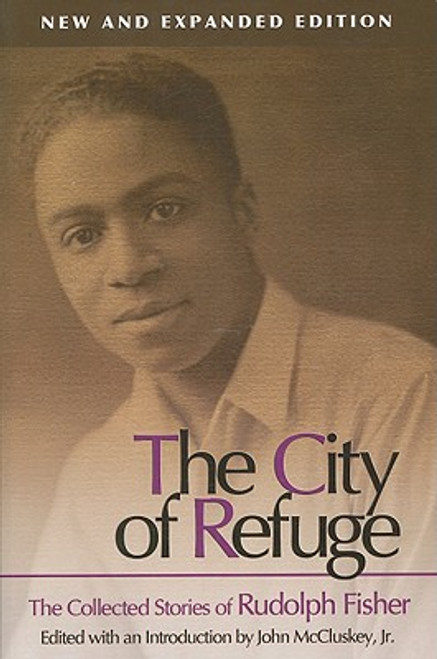 The City Of Refuge [New And Expanded Edition]: The Collected Stories Of Rudolph Fisher