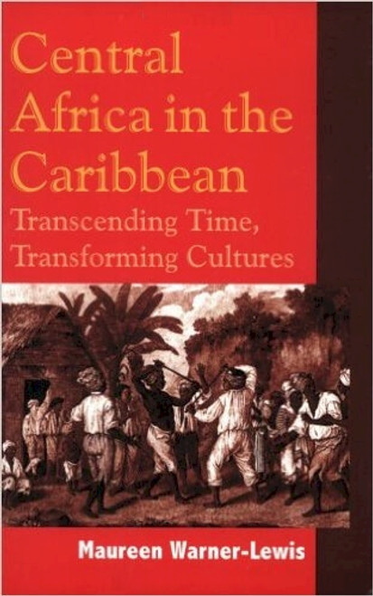 Central Africa in the Caribbean: Transcending Space, Transforming Culture