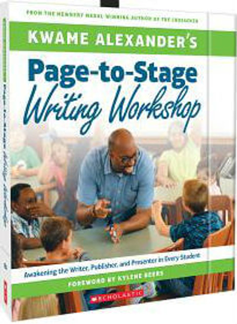 Kwame Alexander's Page-to-Stage Writing Workshop: Awakening the Writer, Publisher, and Presenter in Every Student