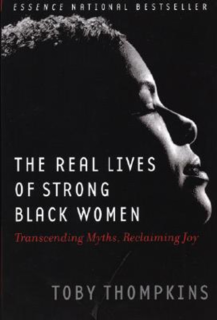 The Real Lives of Strong Black Women: Transcending Myths, Reclaiming Joy