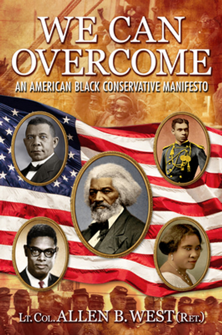 We Can Overcome: An American Black Conservative Manifesto