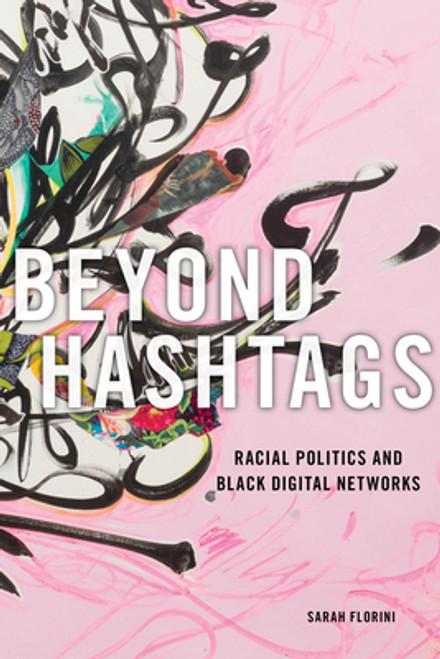 Beyond Hashtags: Racial Politics and Black Digital Networks