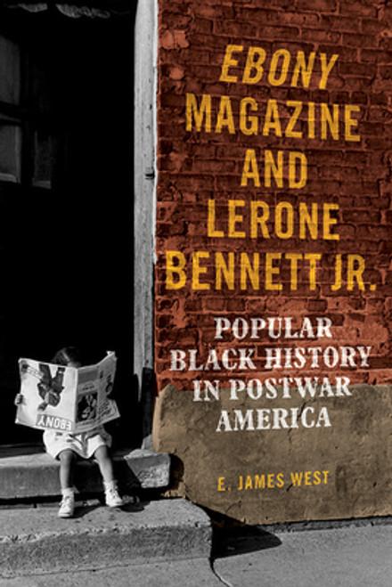 Ebony Magazine and Lerone Bennett Jr.: Popular Black History in Postwar America