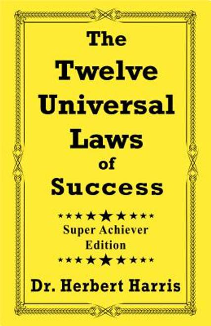 The Twelve Universal Laws of Success: Super Achiever Edition (Super Achiever)
