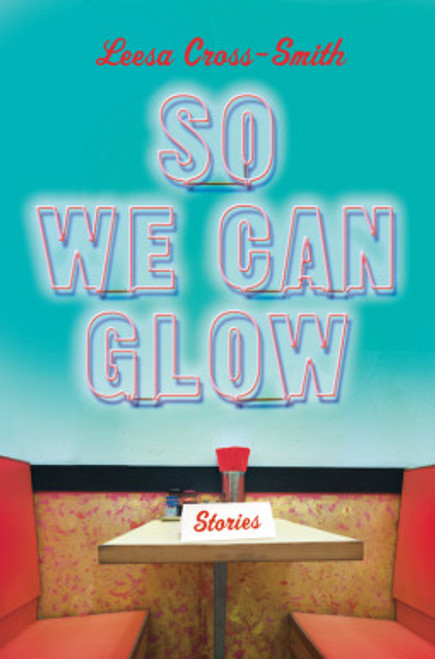 So We Can Glow: Stories
