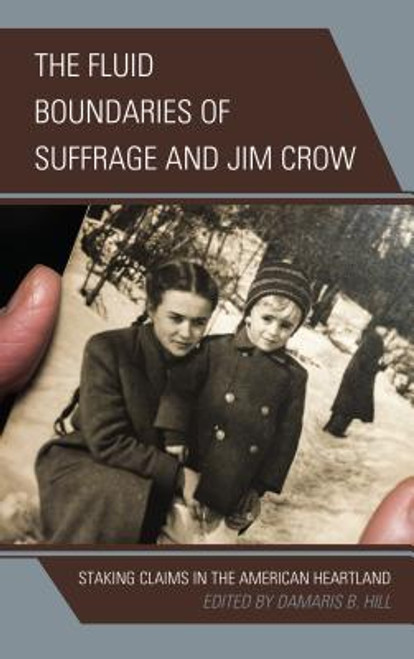 The Fluid Boundaries of Suffrage and Jim Crow: Staking Claims in the American Heartland