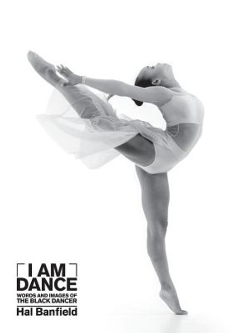 I Am Dance: Words and Images of the Black Dancer