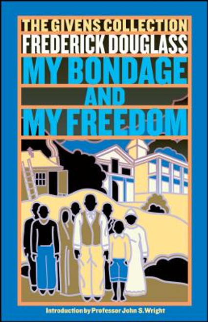 My Bondage and My Freedom: Part I. Life as a Slave. Part II. Life as a Freeman.