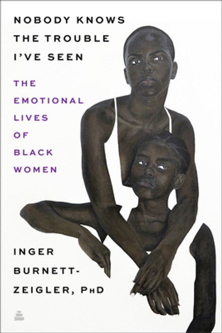 Nobody Knows the Trouble I've Seen: The Emotional Lives of Black Women