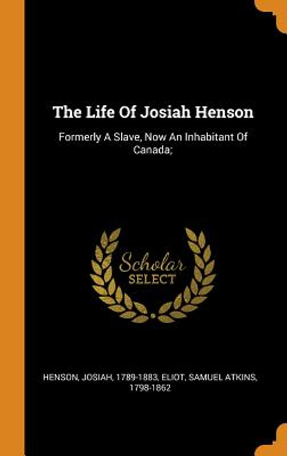 The Life of Josiah Henson: Formerly a Slave, Now an Inhabitant of Canada;