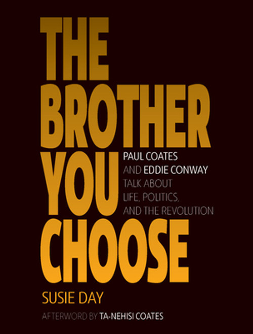 The Brother You Choose: Paul Coates and Eddie Conway Talk about Life, Politics, and the Revolution