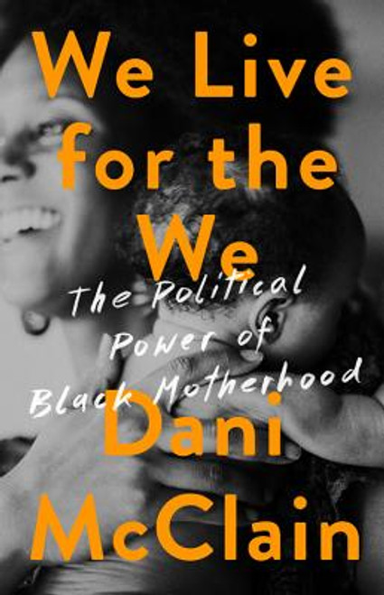 We Live for the We: The Political Power of Black Motherhood