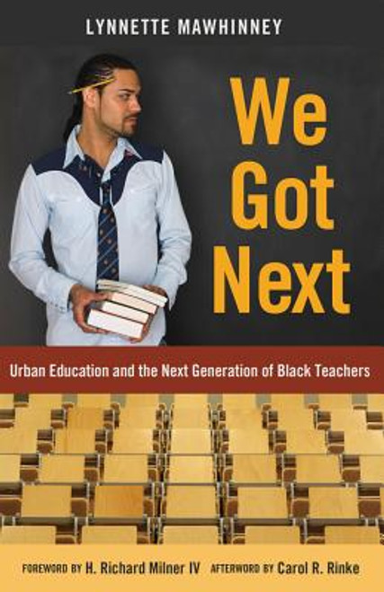 We Got Next; Urban Education and the Next Generation of Black Teachers