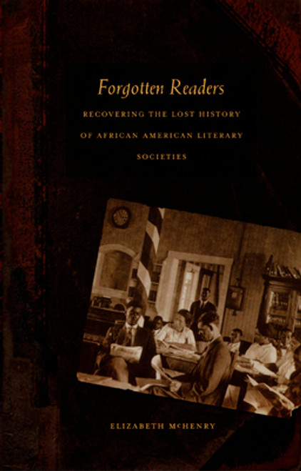 Forgotten Readers: Recovering the Lost History of African American Literary Societies