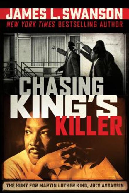 Chasing King's Killer: The Hunt for Martin Luther King, Jr.'s Assassin: The Hunt for Martin Luther King, Jr.'s Assassin