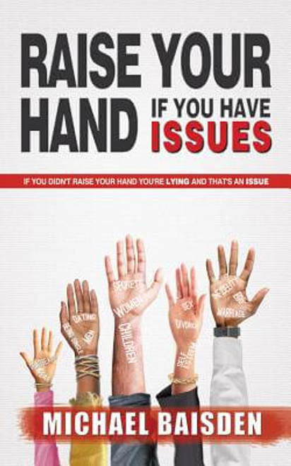 Raise Your Hand If You Have Issues: If You Didn't Raise You Hand You're Lying And That's An Issue