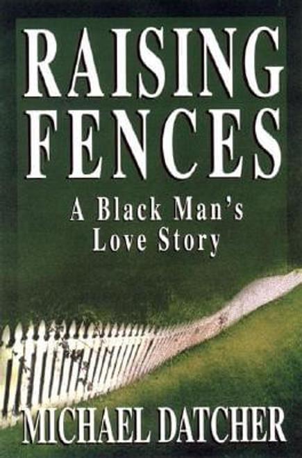 Raising Fences: A Black Man's Love Story