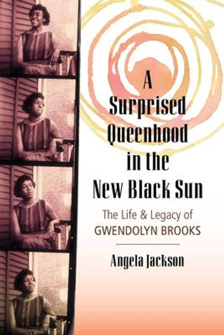 Surprised Queenhood in the New Black Sun: The Life & Legacy of Gwendolyn Brooks