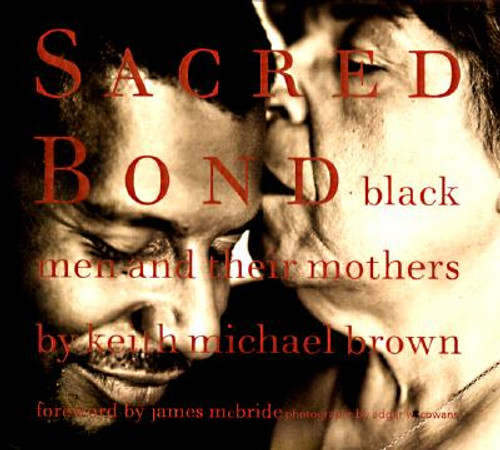 Sacred Bond: Black Men and Their Mothers