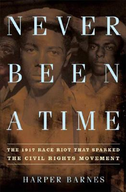 Never Been A Time: The 1917 Race Riot That Sparked The Civil Rights Movement