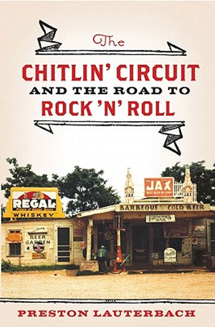 The Chitlin' Circuit: And The Road To Rock &rsquoN&rsquo Roll