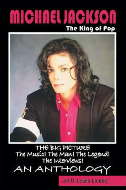 Michael Jackson, The King Of Pop: The Big Picture, The Music! The Man! The Legend! The Interviews! An Anthology.