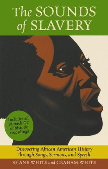 The Sounds of Slavery: Discover African American History Through Songs, Sermons, and Speech