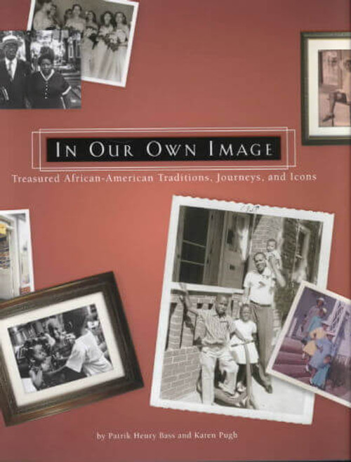 In Our Own Image: Treasured African-American Traditions, Journeys And Icons