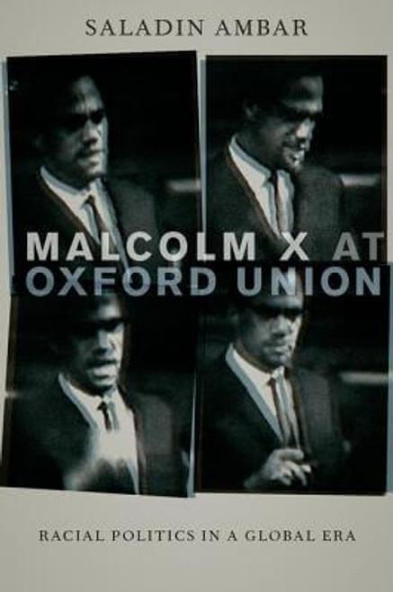 Malcolm X at Oxford Union: Racial Politics in a Global Era (Transgressing Boundaries: Studies in Black Politics and Black Communities)