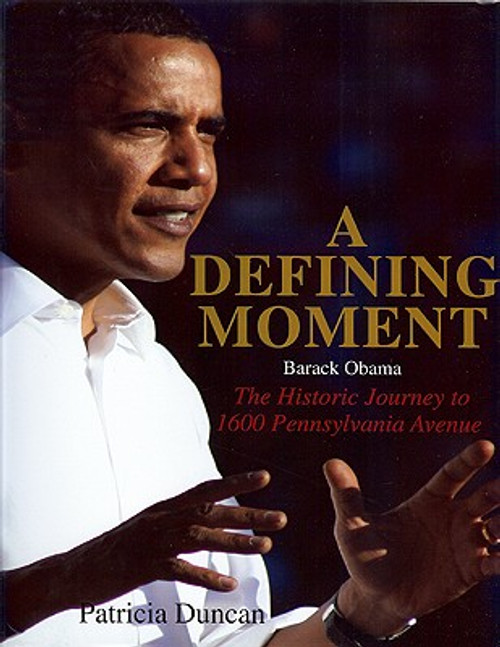 Defining Moment: Barack Obama: The Historical Journey to 1600 Pennsylvania Avenue