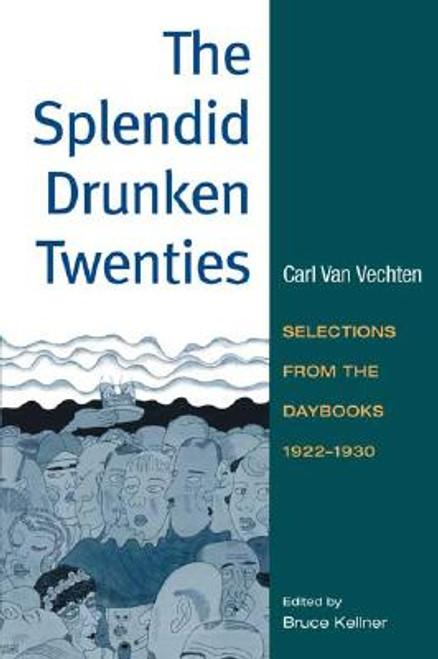 The Splendid Drunken Twenties: Selections from the Daybooks, 1922-1930