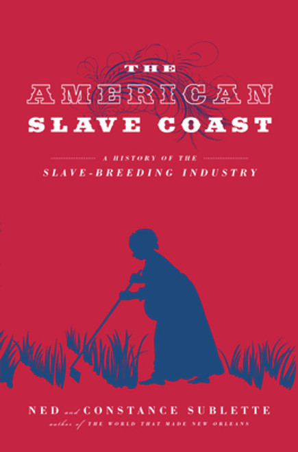 The American Slave Coast: A History of the Slave – Breeding Industry