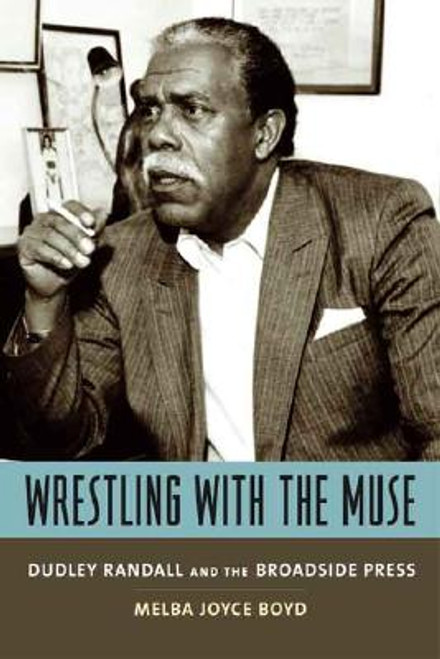 Wrestling with the Muse: Dudley Randall and the Broadside Press