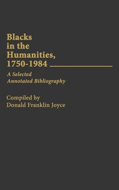 Blacks in the Humanities, 1750-1984: A Selected Annotated Bibliography