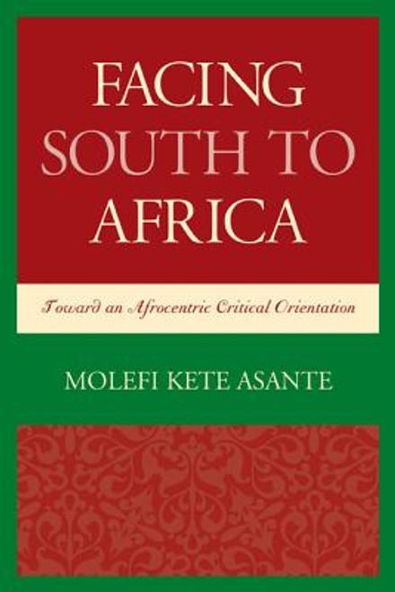 Facing South to Africa: Toward an Afrocentric Critical Orientation (Critical Africana Studies)