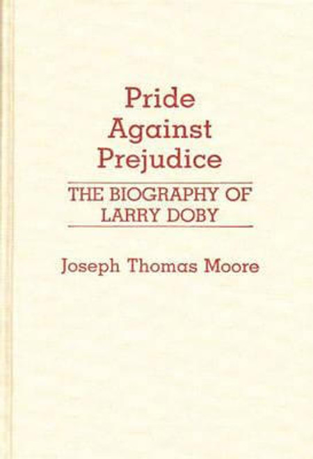 Pride Against Prejudice: The Biography of Larry Doby (Contributions in Afro-American and African Studies)