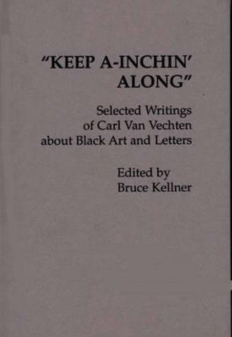 """Keep A-Inchin' Along"": Selected Writings of Carl Van Vechten about Black Art and Letters"