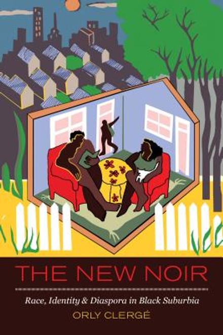 The New Noir: Race, Identity, and Diaspora in Black Suburbia