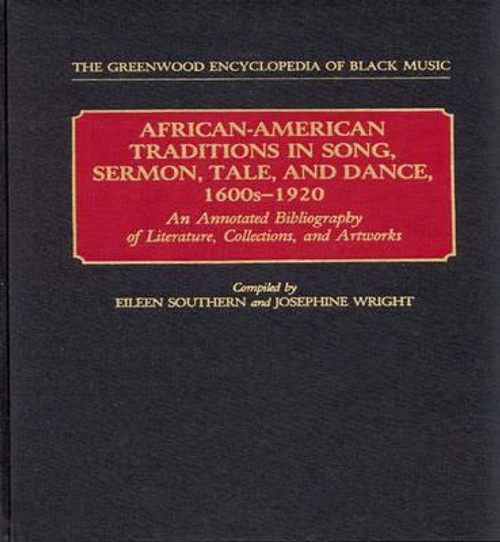African-American Traditions in Song, Sermon, Tale, and Dance, 1600s-1920: An Annotated Bibliography of Literature, Collections, and Artworks (The Greenwood Encyclopedia of Black Music)