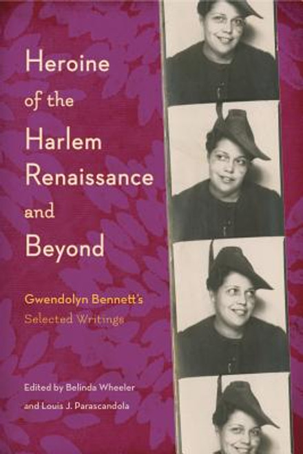 Heroine of the Harlem Renaissance and Beyond: Gwendolyn Bennett's Selected Writings
