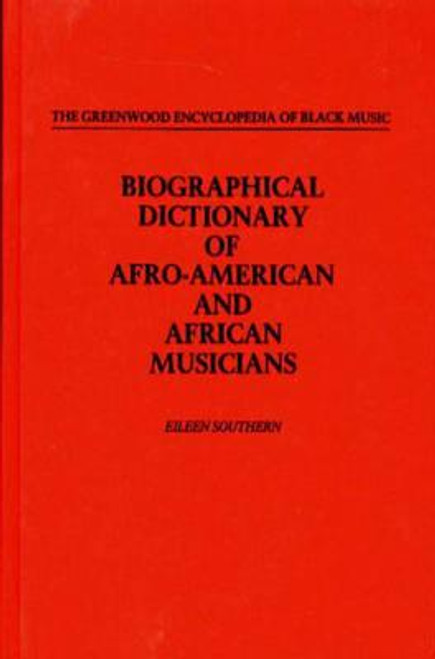 Biographical Dictionary of Afro-American and African Musicians (The Greenwood Encyclopedia of Black Music)