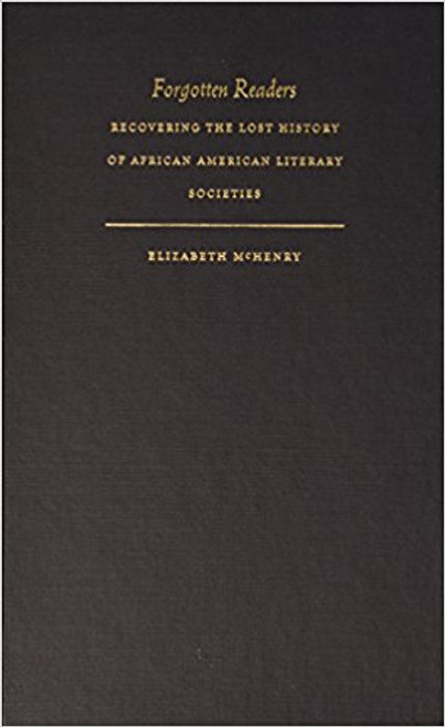 Forgotten Readers: Recovering the Lost History of African American Literary Societies (New Americanists)