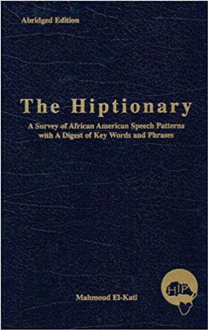 The Hiptionary: A Survey Of African American Speech Patterns With A Digest Of Key Words And Phrases