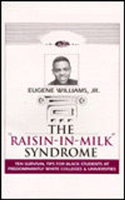 Raisin in Milk Syndrome: Ten Survival Tips for Black Students at Predominantly White Colleges & Universities