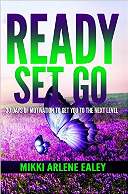 Ready Set Go: 30 Days of Motivation to get you to the Next Level
