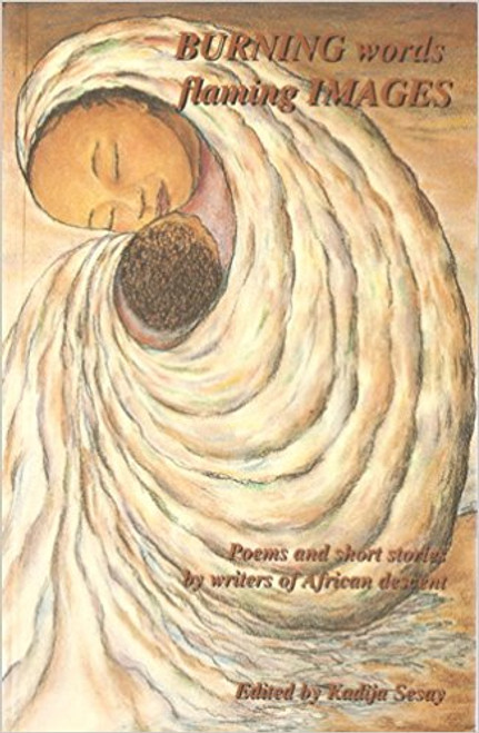Burning Words, Flaming Images: Poems and Short Stories by Writers of African Descent v. 1