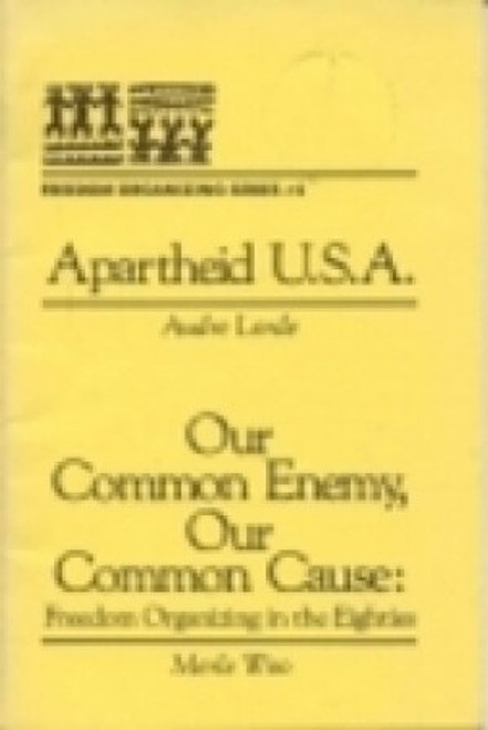 Apartheid U.S.A.; Our Common Enemy, Our Common Cause: Freedom Organizing in the Eighties (Freedom Organizing Series, Number 2)